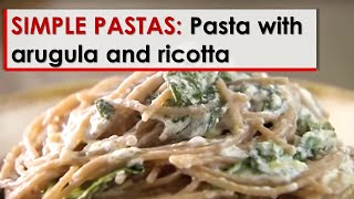 Simple Pastas: Pasta with Arugula and Ricotta