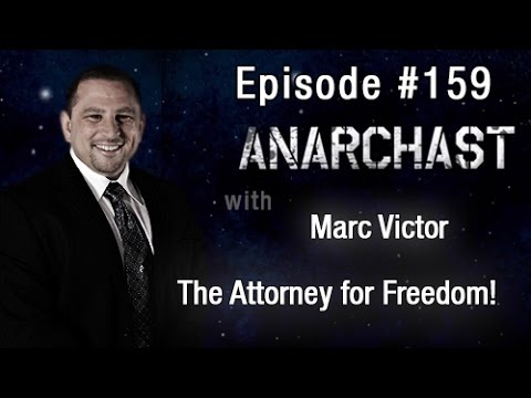 Anarchast Ep. 159 Marc Victor: The Attorney for Freedom!