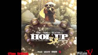 Tana (Ft. Young Dro & Decatur Slim) Hol Up 3Xs