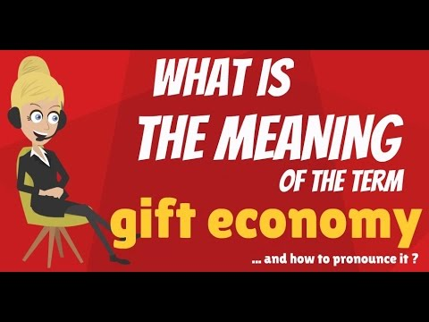 What is GIFT ECONOMY? What does GIFT ECONOMY mean? GIFT ECONOMY ...