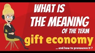 What is GIFT ECONOMY? What does GIFT ECONOMY mean? GIFT ECONOMY meaning, definition & explanation