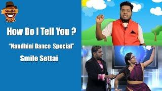 Nandhini Dance Special | How Do I Tell You ? #16 | Smile Settai