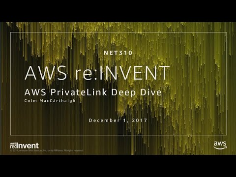 AWS re:Invent 2017: NEW LAUNCH! AWS PrivateLink Deep Dive (NET310)