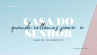 Quando Voltamos Para a Casa do Senhor - Salmo 126 | Pr. Hilder Stutz | Celebração da noite