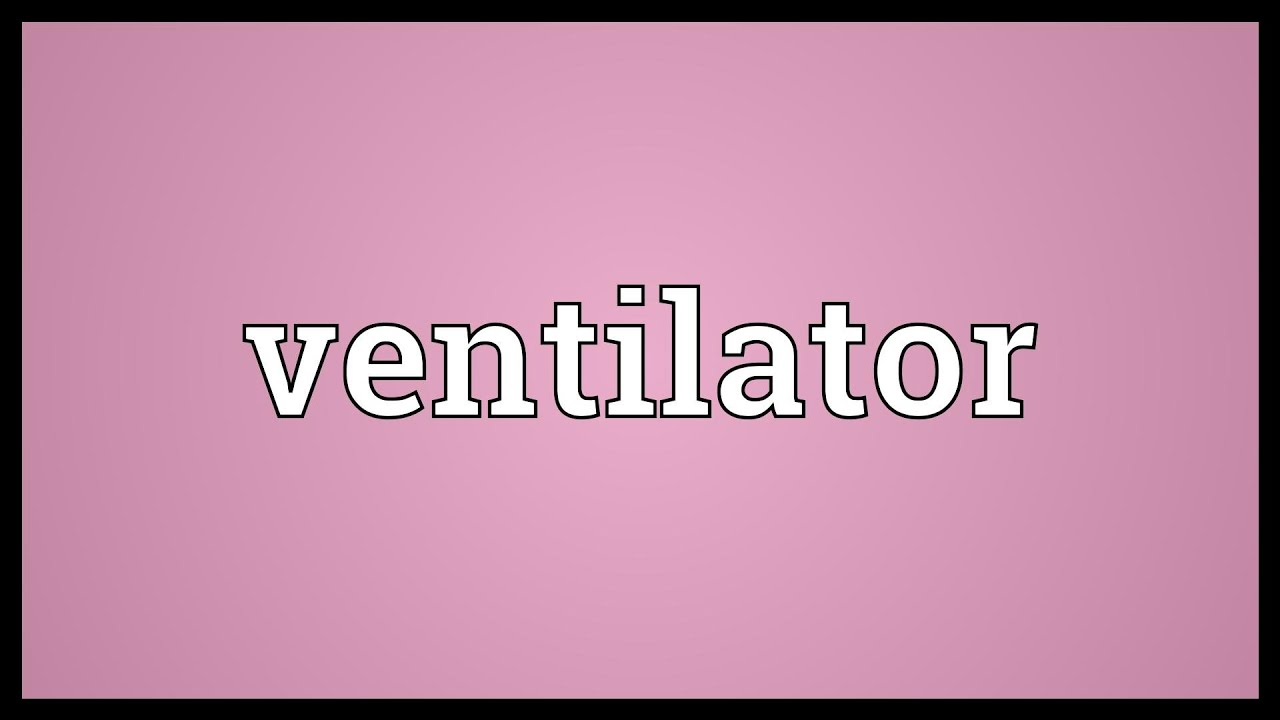 ventilator meaning - youtube