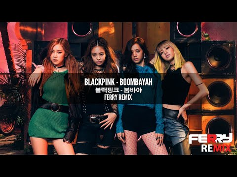 BlackPink - Boombayah (Ferry Remix)