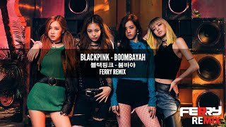 BlackPink Boombayah Ferry Remix