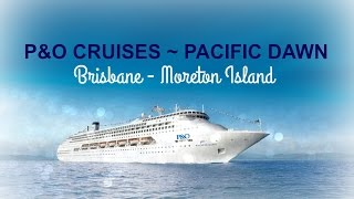 P & O Cruises, Aboard the Pacific Dawn 2016 - Brisbane to Moreton Island