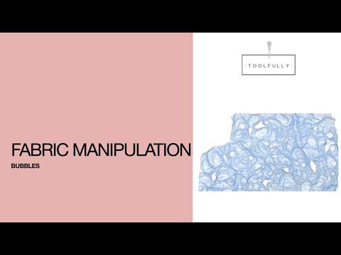 Fabric manipulation, bubble.
