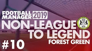 Non-League to Legend FM19 | FOREST GREEN | Part 10 | GOODBYE FGR | Football Manager 2019