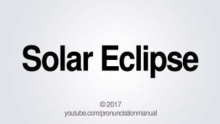How to Pronounce Solar Eclipse