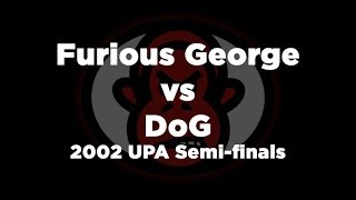 Greatest Game Ever - Furious George vs DoG - 2002 UPA Semi-finals