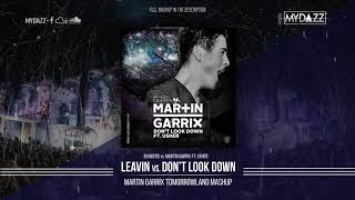 Leaving vs. Don't Look Down (Martin Garrix Tomorrowland 2018 Mashup)