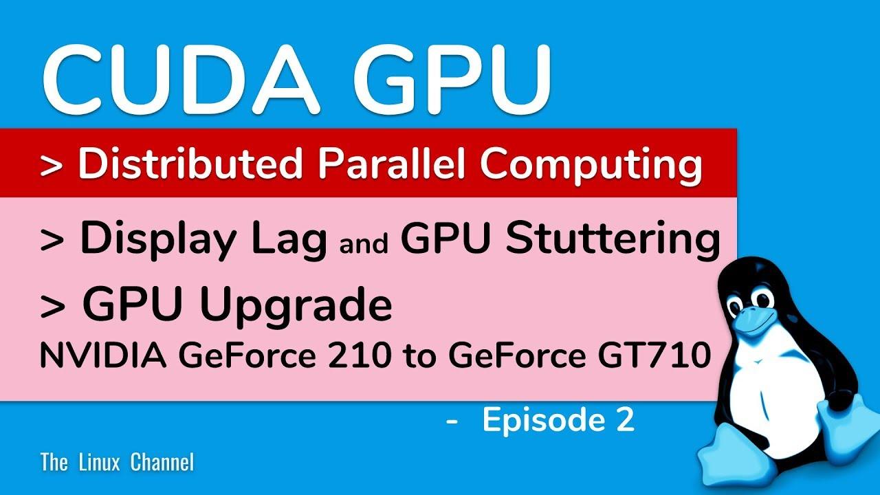 0x164 GPU Stuttering Linux Display Lag - GPU Upgrade NVIDIA GeForce210 to  GeForce GT710 -E2