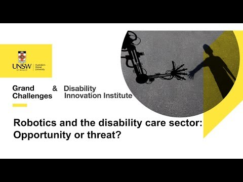 UNSW Grand Challenges - Robotics in the disability care sector: Opportunity or threat?