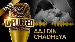 UNPLUGGED Promo – Aaj Din Chadheya by Pritam feat. Harshdeep Kaur & Irshad Kamil