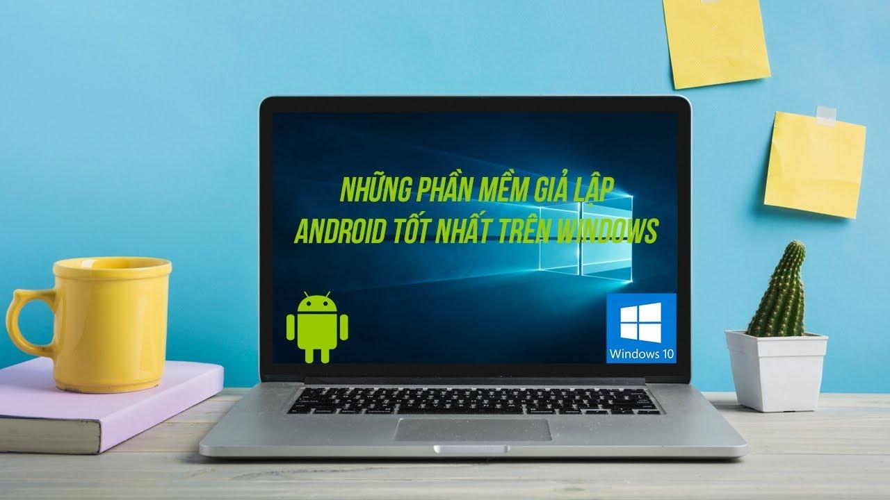 Những phần mềm giả lập Android tốt nhất dành cho Windows – Minhvu.vn