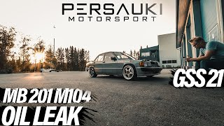 MB W201 M104 - MORE PROBLEMS & OIL LEAKS⎟GSS #21 - PERSAUKI MOTORSPORT