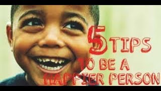 5 tips to be a happier person.