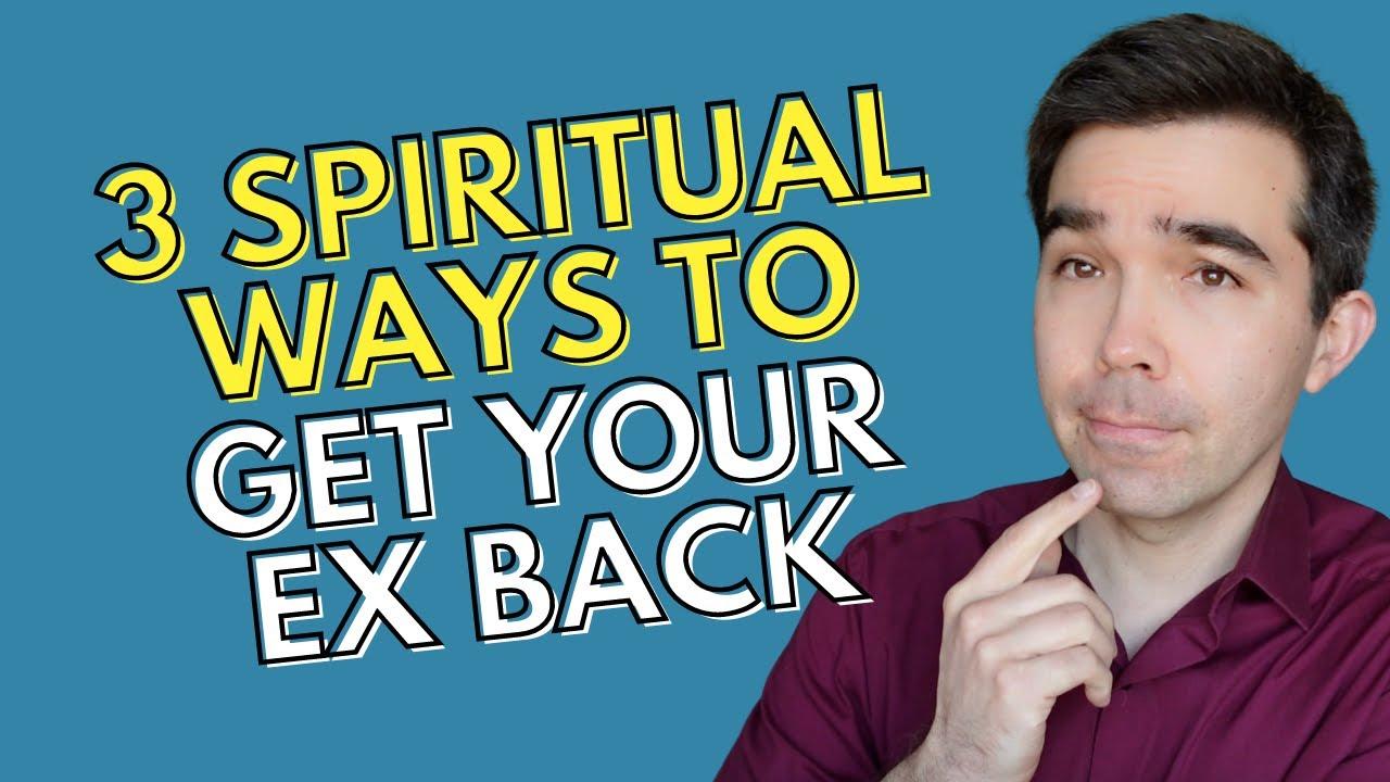 3 Spiritual Ways To Get Your Ex Back