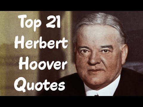 Top 21 Herbert Hoover Quotes - The 31st President of the United States