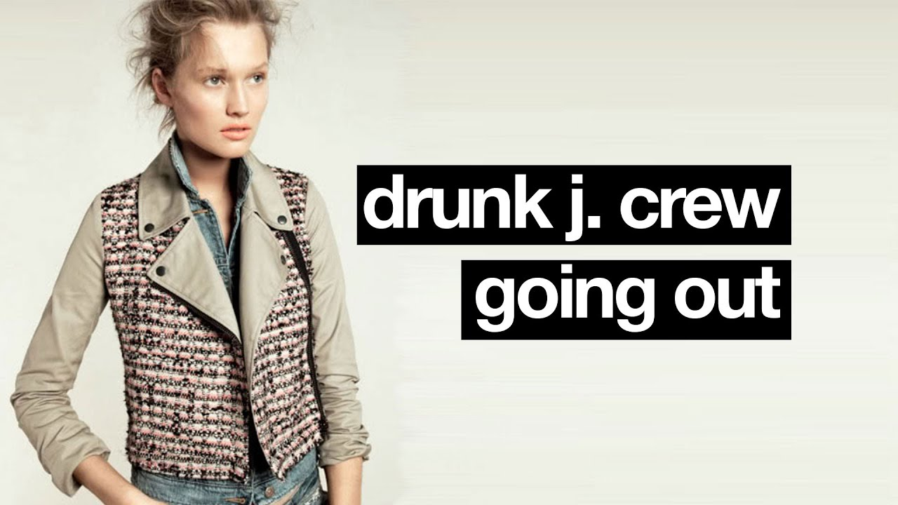 Drunk going j crew images