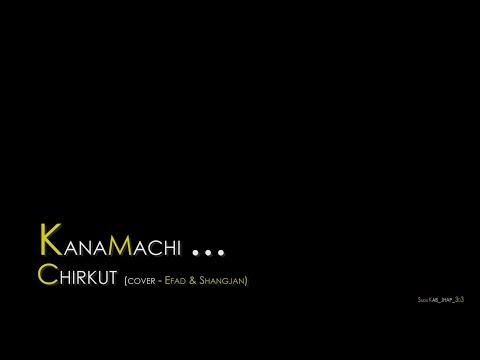 KANAMACHI    CHIRKUT    COVERED BY EFAD & SHANGJAN