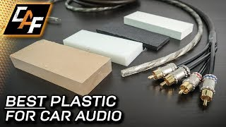 Acrylic, PVC, ABS or HDPE Plastic? Which for CAR AUDIO?