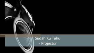 Projector Band Sudah ku tahu lirik
