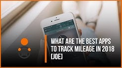 What Are the Best Mileage Tracking Apps in 2018? [Joe]