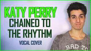 Katy Perry - CHAINED TO THE RHYTHM ft. Skip Marley -  Vocal Cover by Luke (w/ Lyrics)