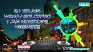Download DJ KIDUNG WAHYU KOLOSEBO 1JAM NONSTOP !!! NGEBAS.