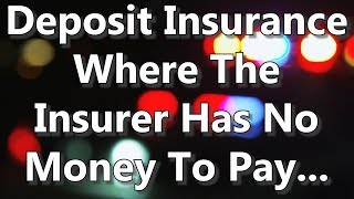 Deposit Insurance Where The Insurer Has No Money To Pay...