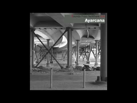 Sounds From NoWhere Podcast #019 - Ayarcana