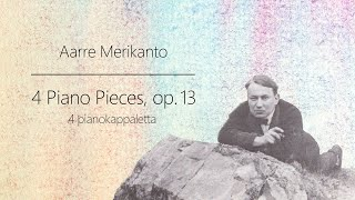 Aarre Merikanto: 4 Piano Pieces, Op. 13 (1916-18?)
