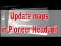 Video Guide For Updating Navigation Maps In Pioneer Headunit
