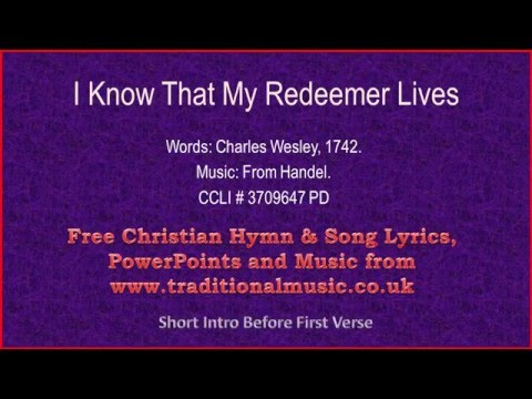 I Know That My Redeemer Lives(Wesley, MP278) - Hymn Lyrics & Music