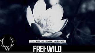 Frei.Wild - Du hast uns dein Herz geschenkt [Offizielles Video]