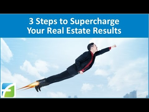3 Steps to Supercharge Your Real Estate Results