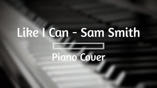 Like I Can - Sam Smith Piano Cover Mp3