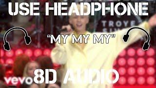 Troye Sivan - My My My (8D AUDIO)