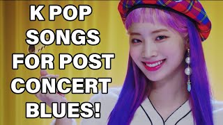 K POP SONGS FOR POST CONCERT BLUES!
