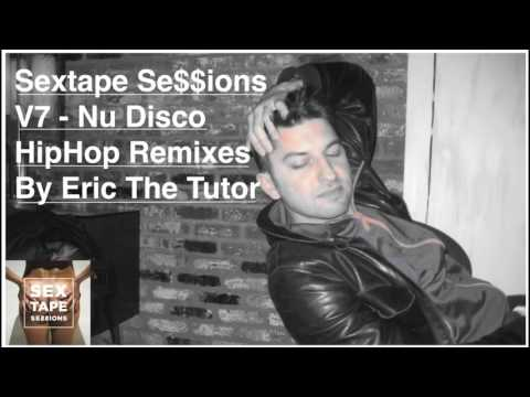 HipHop Remix Playlist (NuDisco Deep House Mix By Eric The Tutor) Sextape Se$$ions V7