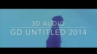 Video GD UNTITLED 2014 3D AUDIO [use headphones] download MP3, 3GP, MP4, WEBM, AVI, FLV Desember 2017