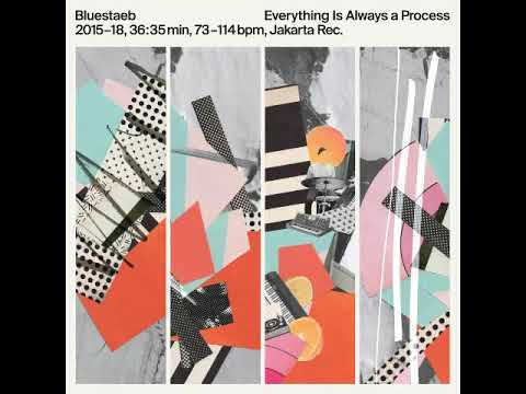 Bluestaeb - Everything Is Always A Process [Full Album]