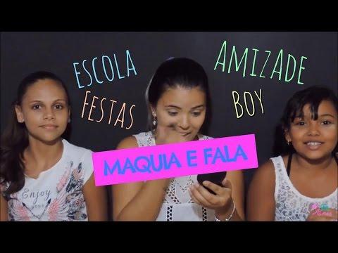 MAQUIA E FALA - Escola, Boy e Amizade!!