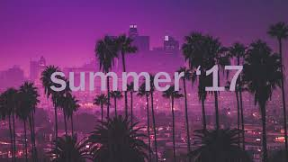 songs that bring you back to summer '17