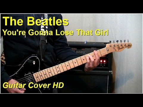 The Beatles Youre Gonna Lose That Girl Guitar Cover Hd Youtube