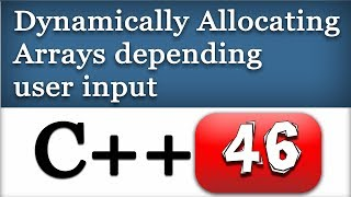 Dynamically Allocating Arrays Depending on User Input in C++ | CPP Programming Video Tutorial