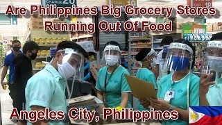 ARE PHILIPPINES BIG GROCERY STORES RUNNING OUT OF FOOD : ANGELES CITY, PHILIPPINES